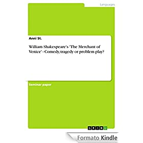 William Shakespeare's 'The Merchant of Venice' - Comedy, tragedy or problem play?