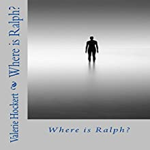 Where Is Ralph? (       UNABRIDGED) by Valerie Hockert Narrated by Tanya Mills