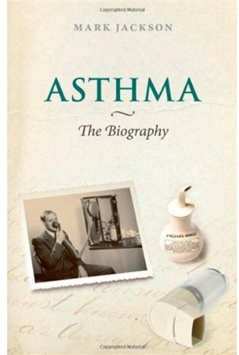 Asthma: The Biography (Biographies of Diseases)