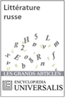 Litt�rature russe (Les Grands Articles d'Universalis)