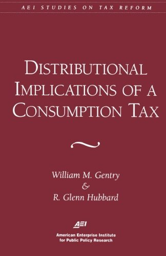 Distributional Implications of a Consumption Tax (Aei Studies on Tax Reform)