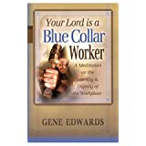 Your Lord Is a Blue Collar Worker: A Meditation on the Sanctity & Dignity of the Workplace (Paperback) - Common...