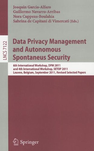 Data Privacy Management and Autonomous Spontaneus Security: 6th International Workshop, DPM 2011 and 4th International Workshop, SETOP 2011, Leuven, . Computer Science / Security and Cryptology)