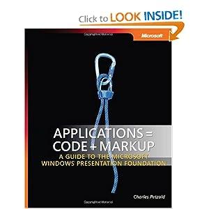 Applications = Code + Markup: A Guide to the Microsoft  Windows  Presentation Foundation (Pro - Developer)