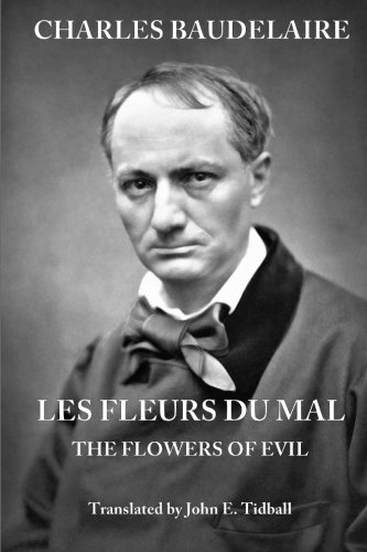 Charles Baudelaire: Les Fleurs du Mal: A new version of the posthumous edition of 1868, revised and augmented, with facing-page translations in English verse. PDF