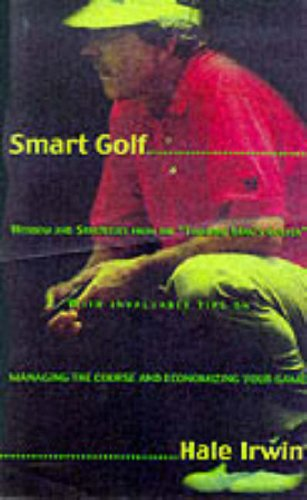 Smart Golf : Wisdom and Strategies from the 'Thinking Mans Golfer', HALE IRWIN, ROBIN MCMILLAN, JIM HARTLEY