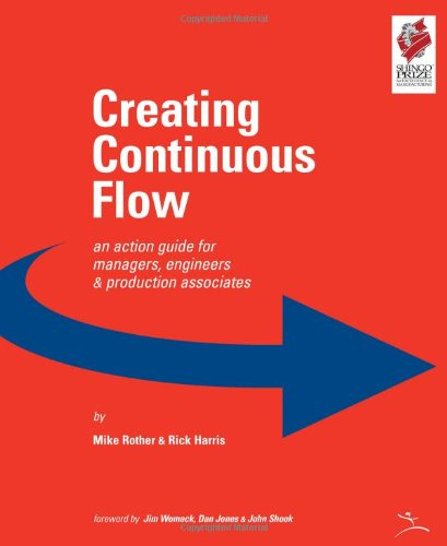 Creating Continuous Flow: An Action Guide for Managers, Engineers & Production Associates, by Mike Rother, Rick Harris