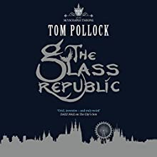 The Glass Republic: The Skyscraper Throne, Book 2 Audiobook by Tom Pollock Narrated by Alison Larkin