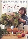 Barefoot contessa party. Menu e ricette per organizzare party memorabili a casa tua (8875500525) by Ina Garten