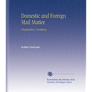 Domestic and Foreign Mail Matter.: Classification. Conditions. Author Unknown