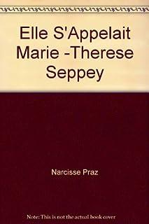 Elle s'appelait Marie-Thérèse Seppey... : biographie romancée