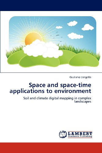 Space and space-time applications to environment: Soil and climate digital mapping in complex landscapes