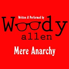 Mere Anarchy (       UNABRIDGED) by Woody Allen Narrated by Woody Allen
