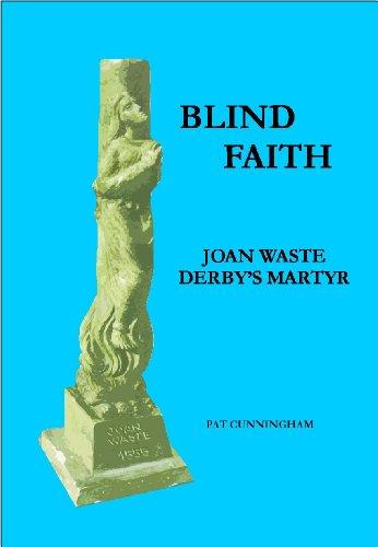 Pat Cunningham - Blind Faith: Joan Waste Derby's Martyr