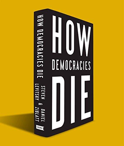 How Democracies Die [Levitsky, Steven - Ziblatt, Daniel] (Tapa Dura)