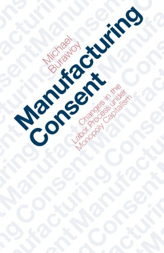 Manufacturing Consent: Changes in the Labor Process Under...