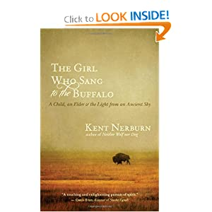 The Girl Who Sang to the Buffalo: A Child, an Elder, and the Light from an Ancient Sky by Kent Nerburn