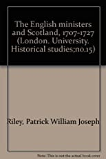The English Ministers and Scotland, 1707-1727