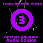 Screwing with Wood, Book 3 | Antonia Allupato