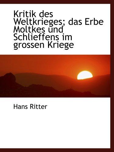 Kritik des Weltkrieges; das Erbe Moltkes und Schlieffens im grossen Kriege