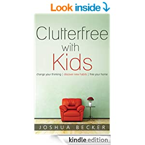 Clutterfree with Kids: Change your thinking. Discover new habits. Free your home.