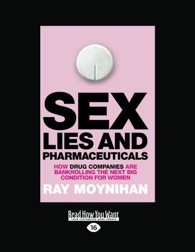 Sex, Lies & Pharmaceuticals: How drug companies are bankrolling the next big condition for women