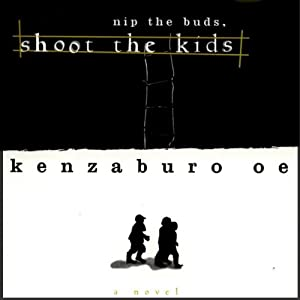 Nip the Buds, Shoot the Kids | [Kenzaburo Oe, Paul St. John Mackintosh (translator), Maki Sugiyama (translator)]