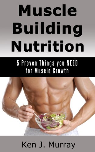 Muscle Building Nutrition: 5 Proven Things you NEED for Muscle Growth