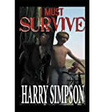 img - for [ I Must Survive! [ I MUST SURVIVE! ] By Simpson, Harry ( Author )Sep-15-2011 Hardcover book / textbook / text book