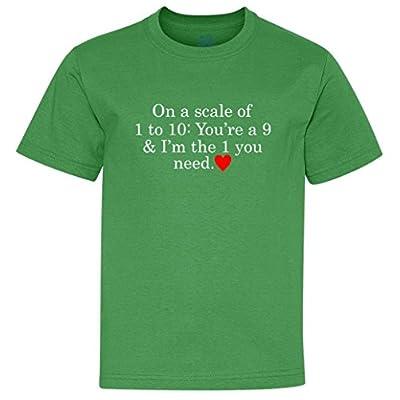 On A Scale of 1 to 10 You're 9 I'm The One You Need Youth T-Shirt