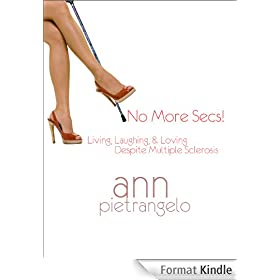 No More Secs!: Living, Laughing, &amp; Loving Despite Multiple Sclerosis