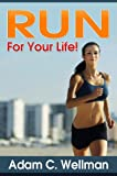 img - for Run For Your Life! : Health Benefits Of Running, Building Stamina To Run, Mental Preparation For Long Distance Runners And Healthy Diet For Runners And Joggers book / textbook / text book