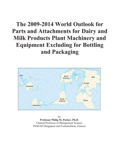 The 2009-2014 World Outlook for Parts and Attachments for Dairy and Milk Products Plant Machinery and Equipment Excluding for Bottling and Packaging