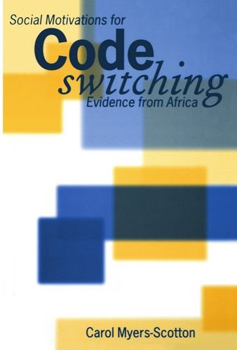 Social Motivations for Codeswitching: Evidence from Africa (Oxford Studies in Language Contact)