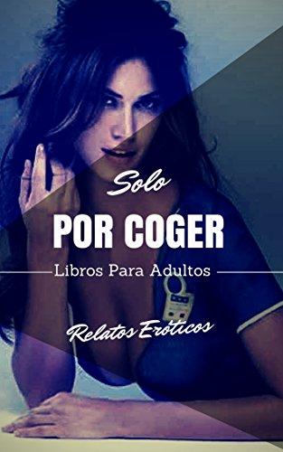 Solo Por Coger: Canción Sexual No Resuelta (Spanish Edition)