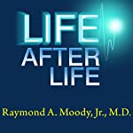 Life after Life: The Investigation of a Phenomenon - Survival of Bodily Death | Raymond A. Moody