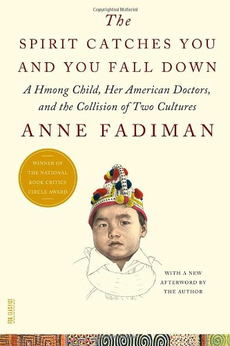 The Spirit Catches You and You Fall Down: A Hmong Child, Her American Doctors, and the Collision of Two Cultures: Anne Fadiman: 9780374533403: Amazon.com: Books
