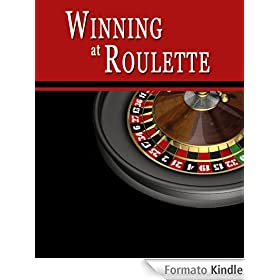 Winning at Roulette: Roulette Strategy to Consistently Win at the Roulette Wheel or How to Win at Roulette to Beat the Casino at their Own Game - Helps You Play Online Roulette, too!