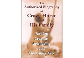 The Authorized Biography of Crazy Horse and His Family Part One