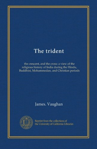 the-trident-the-crescent-and-the-cross-a-view-of-the-religious-history-of-india-during-the-hindu-bud