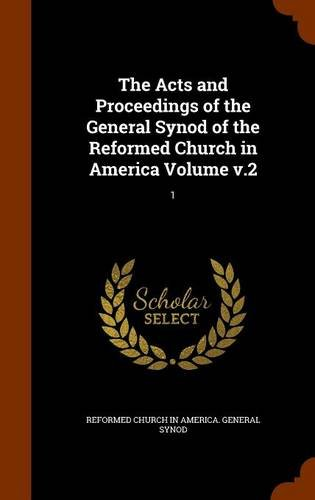 The Acts and Proceedings of the General Synod of the Reformed Church in America Volume v.2: 1