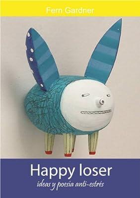 Happy loser: Ideas y poesía anti-estrés (Spanish Edition)