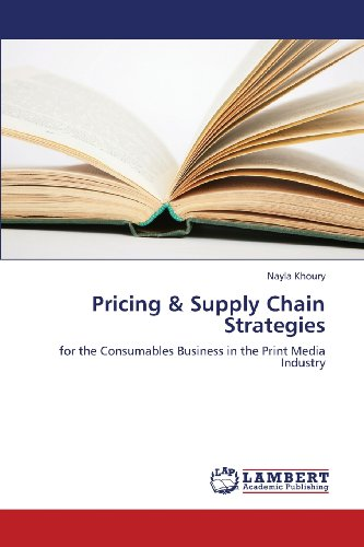 Pricing & Supply Chain Strategies: for the Consumables Business in the Print Media Industry