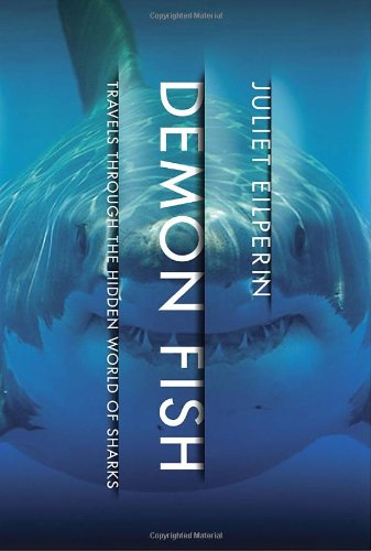 Demon Fish: Travels Through the Hidden World of Sharks