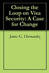 Closing the Loop on Visa Security: A Case for Change