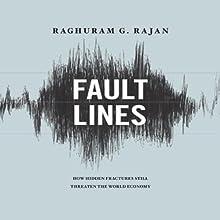Fault Lines: How Hidden Fractures Still Threaten the World's Economy (       UNABRIDGED) by Raghuram Rajan Narrated by Richard Davidson