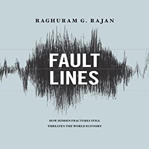 Fault Lines: How Hidden Fractures Still Threaten the World's Economy | [Raghuram Rajan]