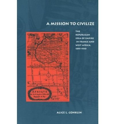 A Mission to Civilize: The Republican Idea of Empire in France and West Africa, PDF