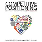 img - for COMPETITIVE POSITIONING: Best Practices for Creating Brand Loyalty [Paperback] [2010] Richard D. Czerniawski & Michael W. Maloney book / textbook / text book