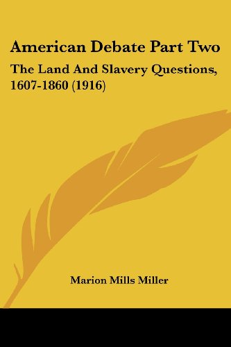 American Debate Part Two: The Land and Slavery Questions, 1607-1860 (1916)